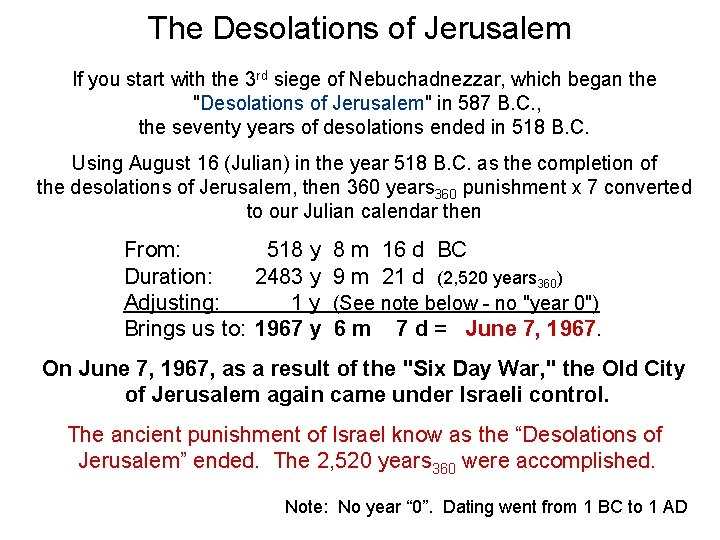 The Desolations of Jerusalem If you start with the 3 rd siege of Nebuchadnezzar,