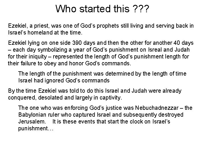 Who started this ? ? ? Ezekiel, a priest, was one of God's prophets