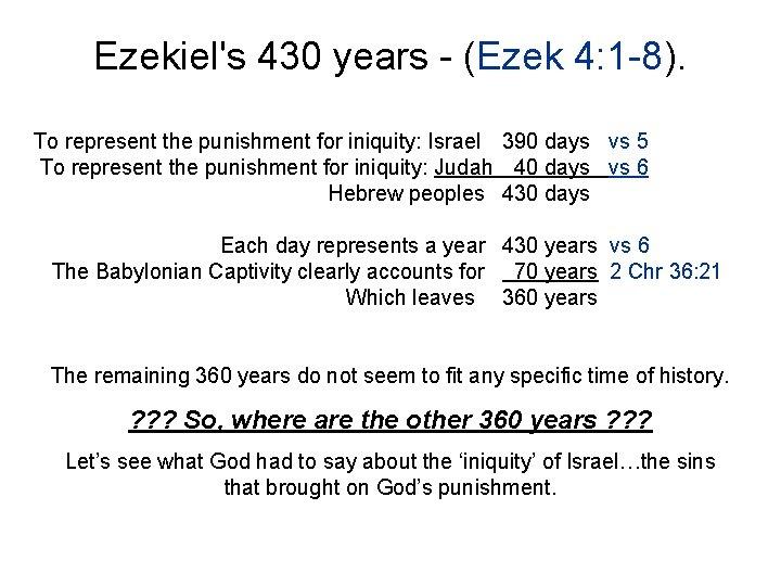 Ezekiel's 430 years - (Ezek 4: 1 -8). To represent the punishment for iniquity: