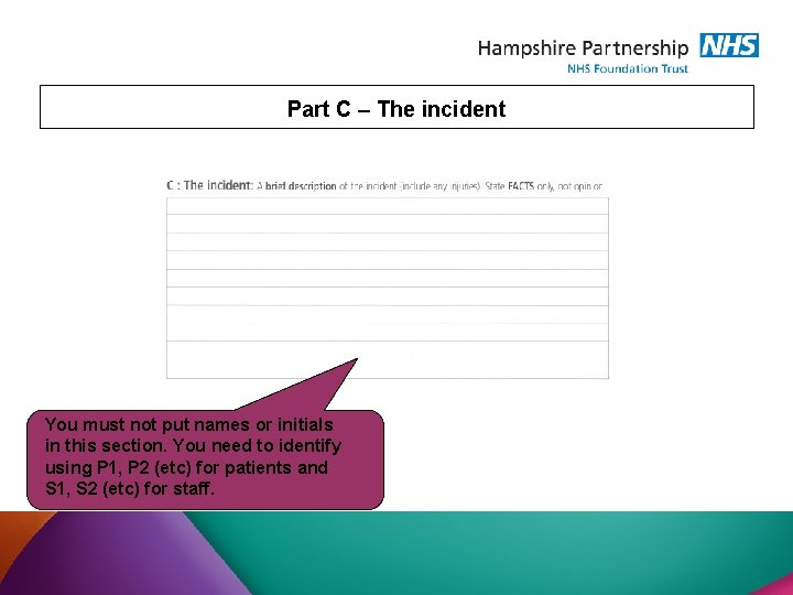 Part C – The incident You must not put names or initials in this
