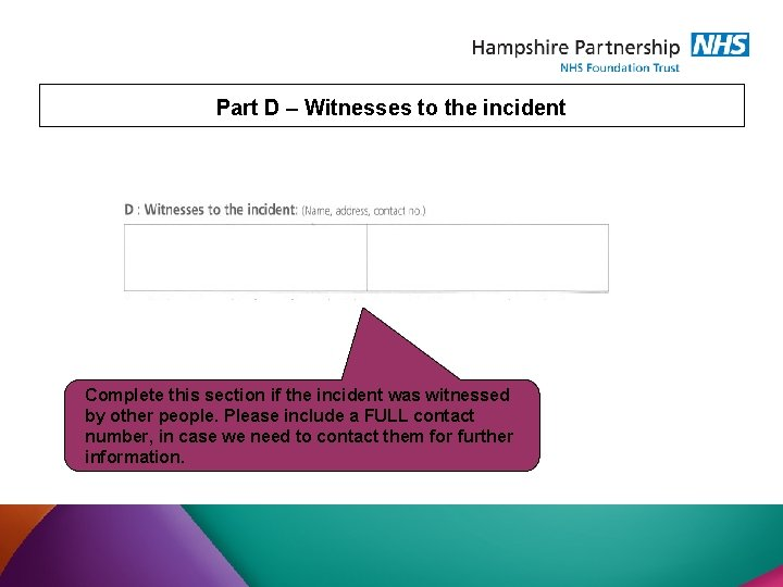 Part D – Witnesses to the incident Complete this section if the incident was