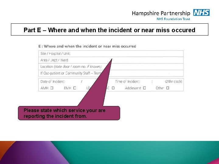 Part E – Where and when the incident or near miss occured Please state