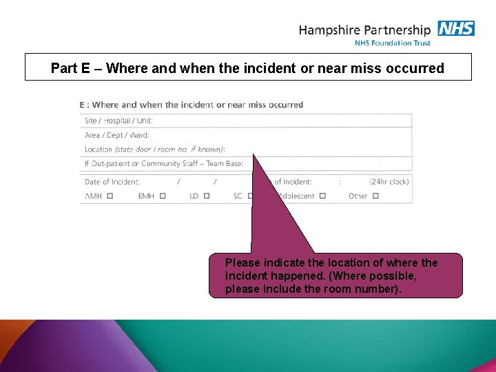 Part E – Where and when the incident or near miss occurred Please indicate