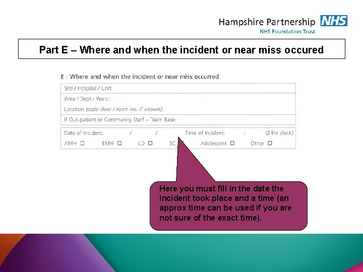 Part E – Where and when the incident or near miss occured Here you