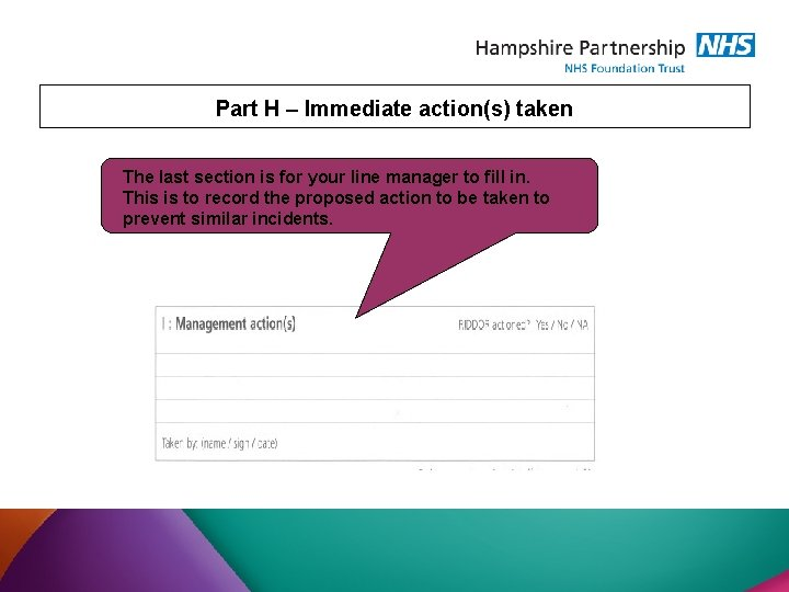 Part H – Immediate action(s) taken The last section is for your line manager