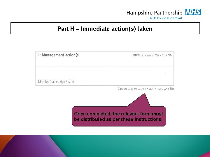 Part H – Immediate action(s) taken Once completed, the relevant form must be distributed