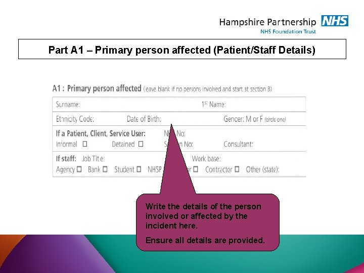 Part A 1 – Primary person affected (Patient/Staff Details) Write the details of the