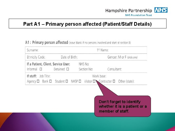 Part A 1 – Primary person affected (Patient/Staff Details) Don't forget to identify whether