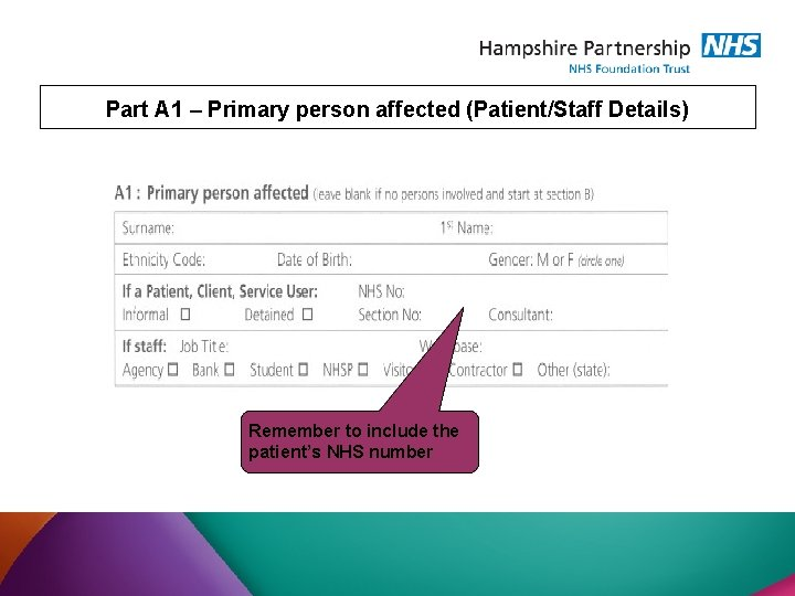 Part A 1 – Primary person affected (Patient/Staff Details) Remember to include the patient's