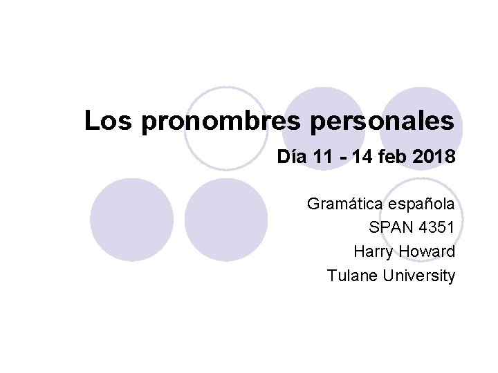 Los pronombres personales Día 11 - 14 feb 2018 Gramática española SPAN 4351 Harry