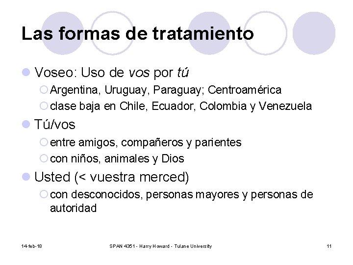 Las formas de tratamiento l Voseo: Uso de vos por tú ¡ Argentina, Uruguay,