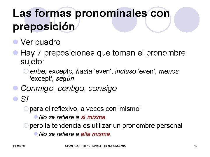 Las formas pronominales con preposición l Ver cuadro l Hay 7 preposiciones que toman