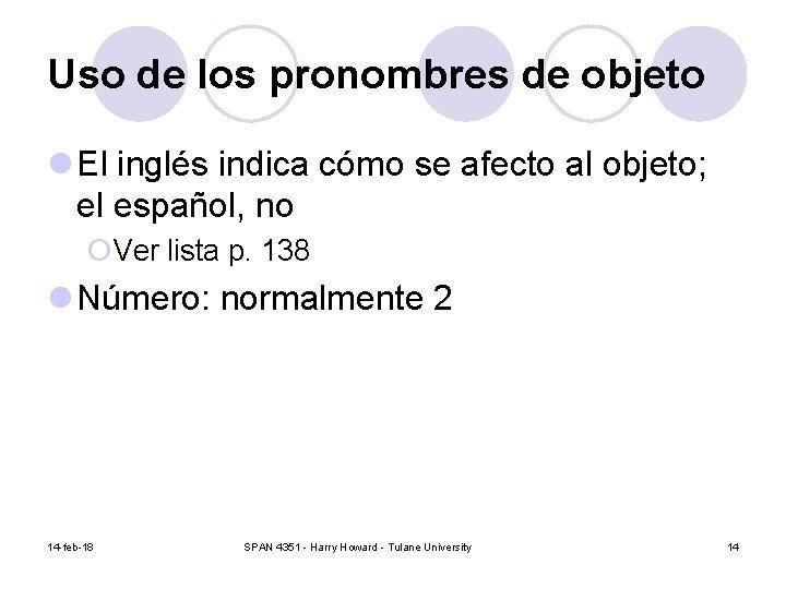 Uso de los pronombres de objeto l El inglés indica cómo se afecto al