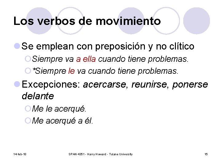 Los verbos de movimiento l Se emplean con preposición y no clítico ¡Siempre va