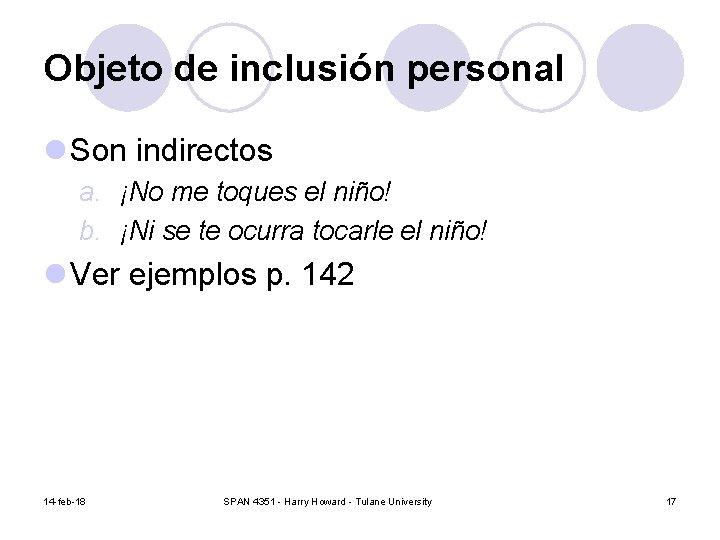 Objeto de inclusión personal l Son indirectos a. ¡No me toques el niño! b.