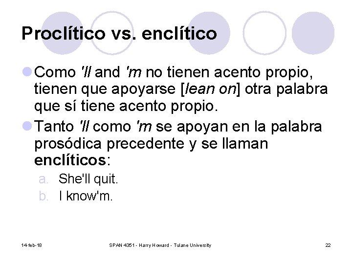 Proclítico vs. enclítico l Como 'll and 'm no tienen acento propio, tienen que