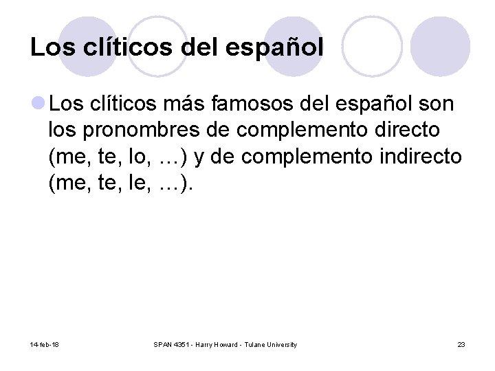Los clíticos del español l Los clíticos más famosos del español son los pronombres