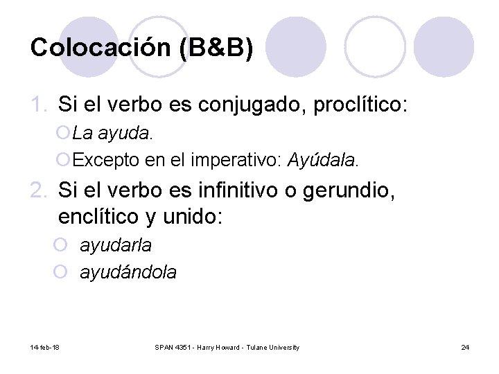 Colocación (B&B) 1. Si el verbo es conjugado, proclítico: ¡La ayuda. ¡Excepto en el