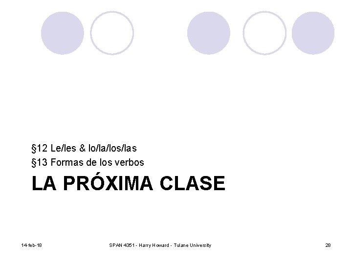 § 12 Le/les & lo/la/los/las § 13 Formas de los verbos LA PRÓXIMA CLASE