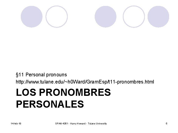§ 11 Personal pronouns http: //www. tulane. edu/~h 0 Ward/Gram. Esp/t 11 -pronombres. html