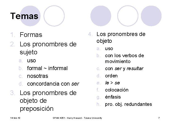 Temas 1. Formas 2. Los pronombres de sujeto a. b. c. d. uso formal