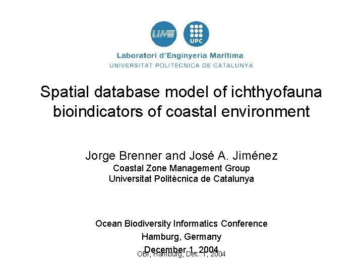 Spatial database model of ichthyofauna bioindicators of coastal environment Jorge Brenner and José A.