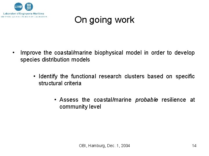 On going work • Improve the coastal/marine biophysical model in order to develop species