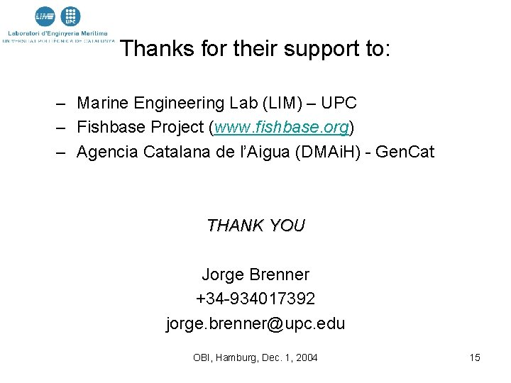 Thanks for their support to: – Marine Engineering Lab (LIM) – UPC – Fishbase