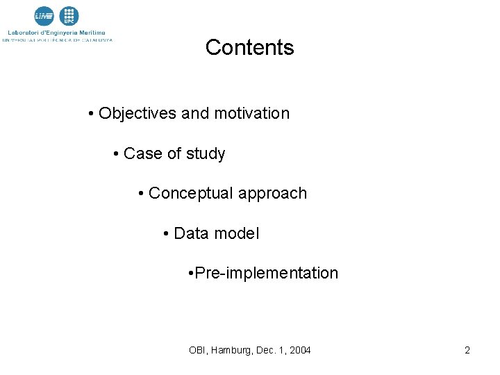 Contents • Objectives and motivation • Case of study • Conceptual approach • Data