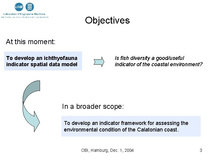 Objectives At this moment: To develop an ichthyofauna indicator spatial data model Is fish