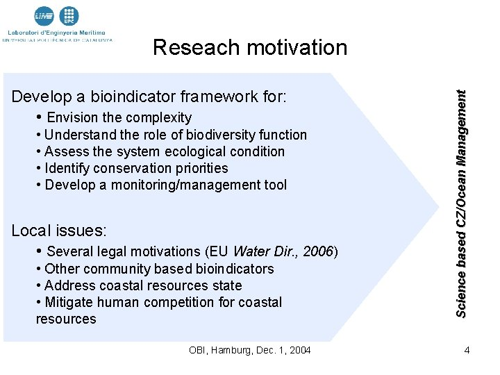 Develop a bioindicator framework for: • Envision the complexity • Understand the role of