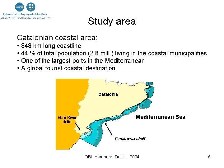 Study area Catalonian coastal area: • 848 km long coastline • 44 % of