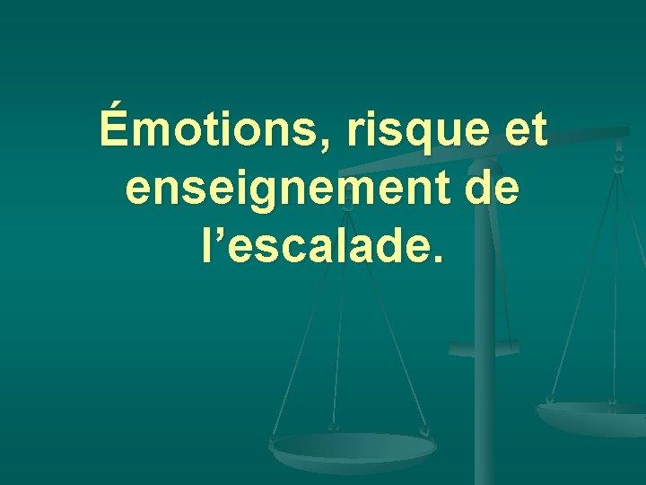 Émotions, risque et enseignement de l'escalade.