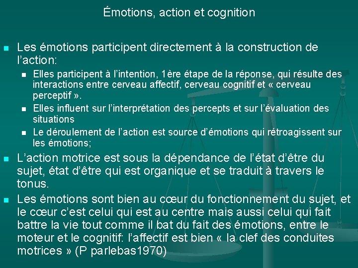 Émotions, action et cognition n Les émotions participent directement à la construction de l'action: