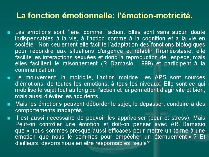 La fonction émotionnelle: l'émotion-motricité. n n Les émotions sont 1ère, comme l'action. Elles sont