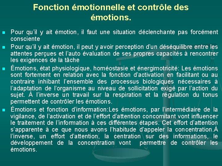 Fonction émotionnelle et contrôle des émotions. n n Pour qu'il y ait émotion, il