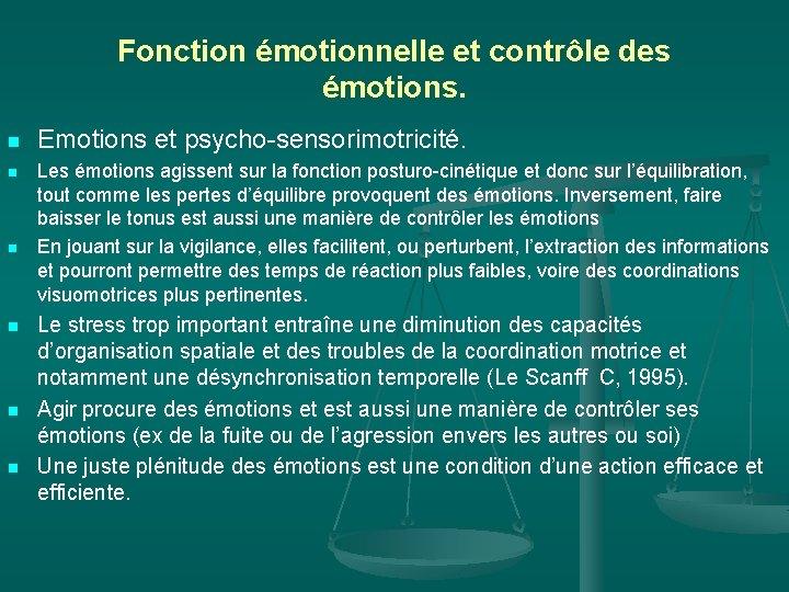 Fonction émotionnelle et contrôle des émotions. n n n Emotions et psycho-sensorimotricité. Les émotions