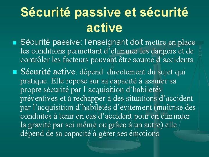 Sécurité passive et sécurité active n n Sécurité passive: l'enseignant doit mettre en place