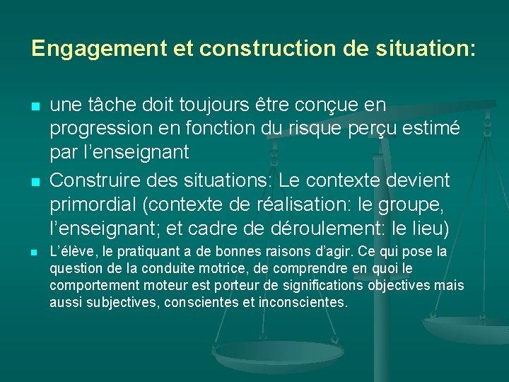 Engagement et construction de situation: n n n une tâche doit toujours être conçue