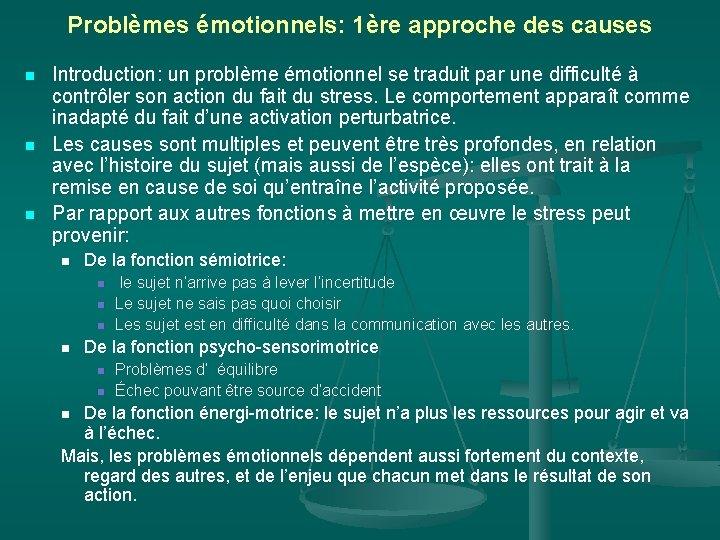 Problèmes émotionnels: 1ère approche des causes n n n Introduction: un problème émotionnel se