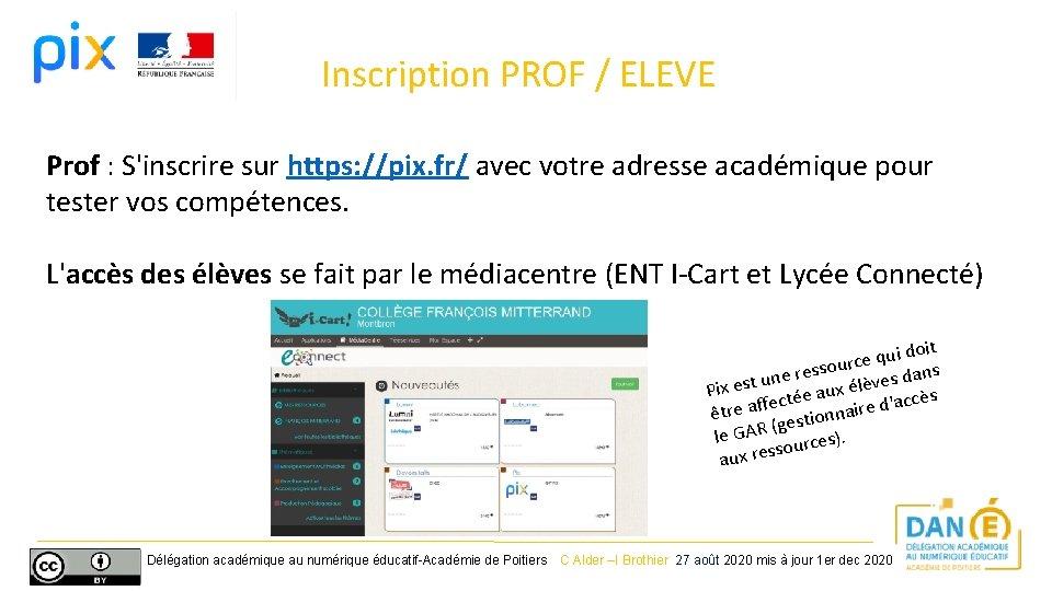 Inscription PROF / ELEVE Prof : S'inscrire sur https: //pix. fr/ avec votre adresse