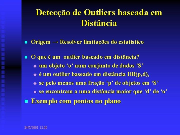 Detecção de Outliers baseada em Distância n Origem → Resolver limitações do estatístico n