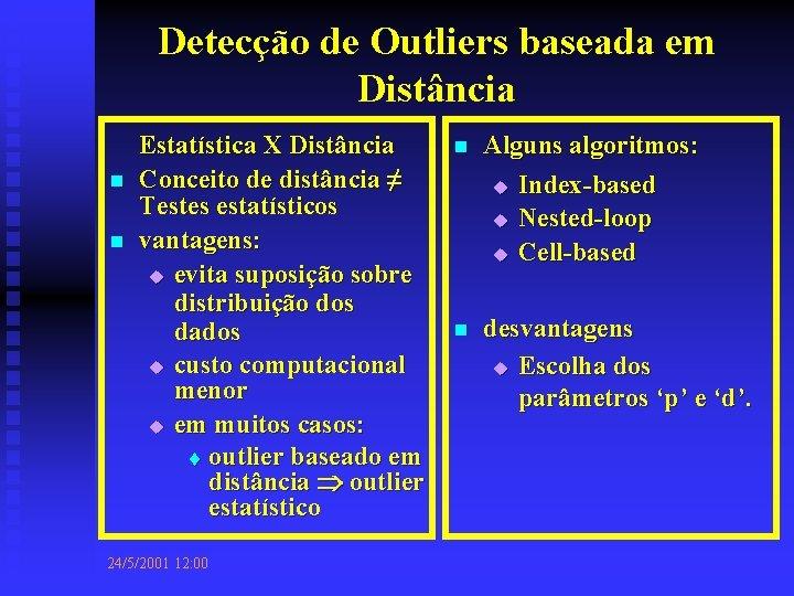 Detecção de Outliers baseada em Distância n n Estatística X Distância Conceito de distância