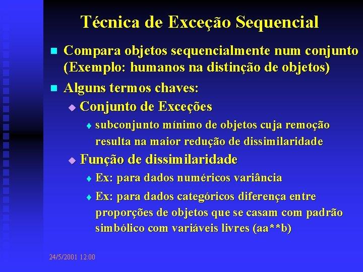 Técnica de Exceção Sequencial n n Compara objetos sequencialmente num conjunto (Exemplo: humanos na