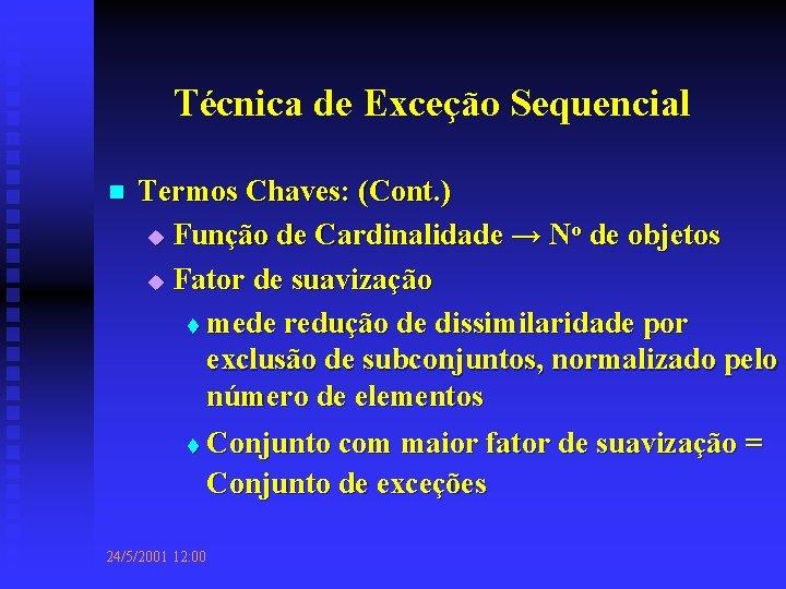Técnica de Exceção Sequencial n Termos Chaves: (Cont. ) u Função de Cardinalidade →