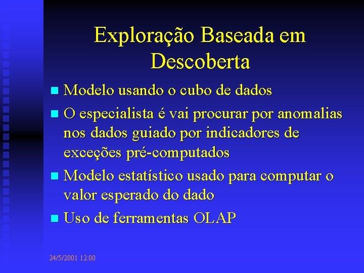 Exploração Baseada em Descoberta Modelo usando o cubo de dados n O especialista é