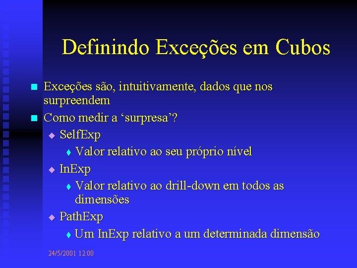 Definindo Exceções em Cubos n n Exceções são, intuitivamente, dados que nos surpreendem Como