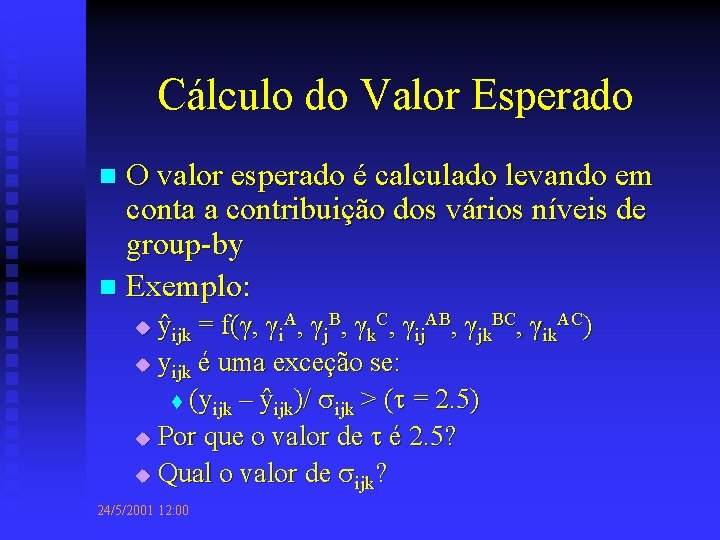 Cálculo do Valor Esperado O valor esperado é calculado levando em conta a contribuição