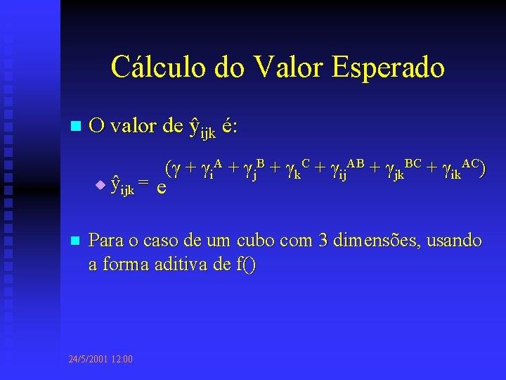 Cálculo do Valor Esperado n O valor de ŷijk é: u n (γ +