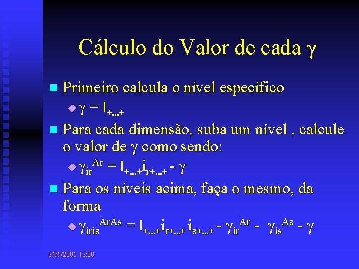 Cálculo do Valor de cada γ Primeiro calcula o nível específico u γ =